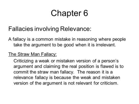 Chapter 6 Fallacies involving Relevance: A fallacy is a common mistake in reasoning where people take the argument to be good when it is irrelevant. The.