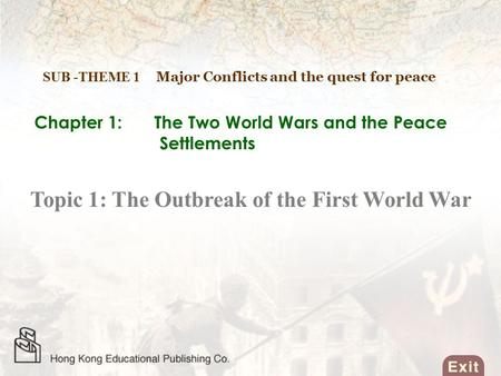 Chapter 1: The Two World Wars and the Peace Settlements SUB -THEME 1 Major Conflicts and the quest for peace Topic 1: The Outbreak of the First World.