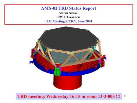 1 AMS-02 TRD Status Report Stefan Schael RWTH Aachen TIM Meeting, CERN, June 2001 TRD meeting: Wednesday 16:15 in room 13-3-005 !!!