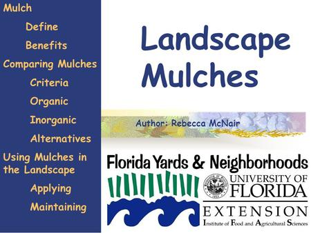 1 Landscape Mulches Mulch Define Benefits Comparing Mulches Criteria Organic Inorganic Alternatives Using Mulches in the Landscape Applying Maintaining.