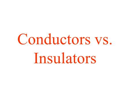Conductors vs. Insulators. Based on the information in the chart, what other material will most likely conduct electricity? Conducts Electricity Insulates.