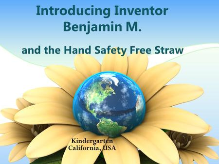 Introducing Inventor Benjamin M. and the Hand Safety Free Straw Kindergarten California, USA.