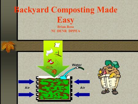 Backyard Composting Made Easy Brian Rosa NC DENR DPPEA.