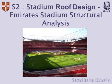 Stadium Roof Design - S2 : Stadium Roof Design - Emirates Stadium Structural Analysis.