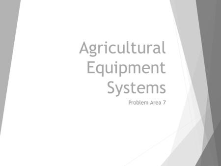 Agricultural Equipment Systems Problem Area 7. Operating, Calibrating, and Maintaining Grain Harvesting and Handling Systems Lesson 7.