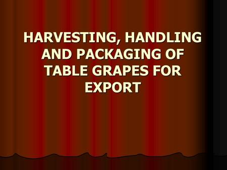 HARVESTING, HANDLING AND PACKAGING OF TABLE GRAPES FOR EXPORT.