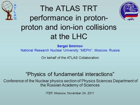 The ATLAS TRT performance in proton- proton and ion-ion collisions at the LHC Conference of the Nuclear physics section of Physics Sciences Department.