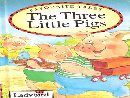 "The three little pigs grew so quickly that one day they decided to go out into the wide, wide world! Their mother said look out for Big Bad Wolf"". The."