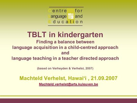 TBLT in kindergarten Finding a balance between language acquisition in a child-centred approach and language teaching in a teacher directed approach (based.