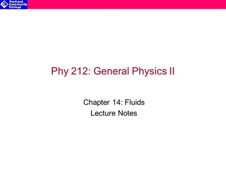 Phy 212: General Physics II Chapter 14: Fluids Lecture Notes.