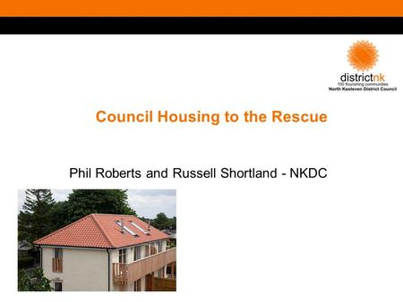 Council Housing to the Rescue Phil Roberts and Russell Shortland - NKDC.