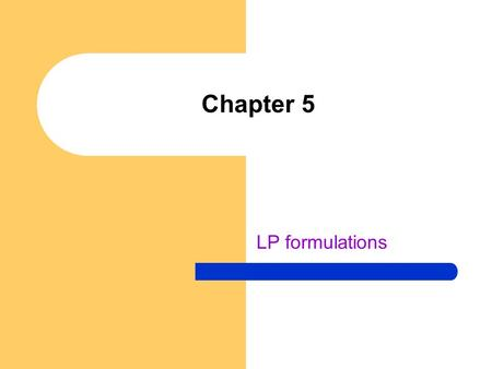 Chapter 5 LP formulations. LP formulations of four basic problem Resource allocation problem Transportation problem Feed mix problem Joint products problem.