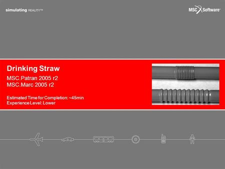 Drinking Straw Estimated Time for Completion: ~45min Experience Level: Lower MSC.Patran 2005 r2 MSC.Marc 2005 r2.