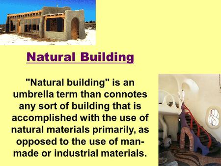 Natural Building Natural building is an umbrella term than connotes any sort of building that is accomplished with the use of natural materials primarily,