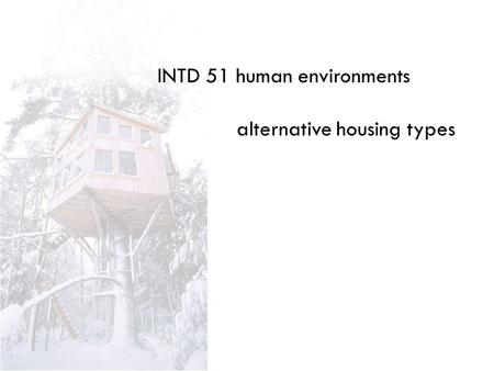 INTD 51 human environments alternative housing types.