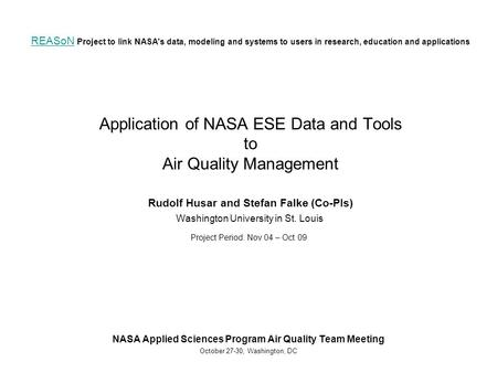 REASoN REASoN Project to link NASA's data, modeling and systems to users in research, education and applications Application of NASA ESE Data and Tools.