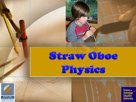 A straw oboe is a double-reed instrument made simply with a straw and scissors. Many lessons can be taught about sound, waves, music, the ear, standing.