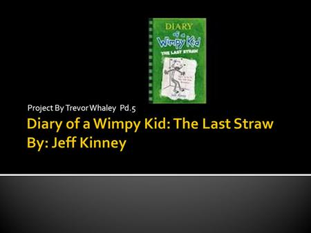 Diary of a Wimpy Kid: The Last Straw By: Jeff Kinney