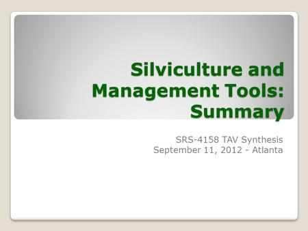 Silviculture and Management Tools: Summary SRS-4158 TAV Synthesis September 11, 2012 - Atlanta.