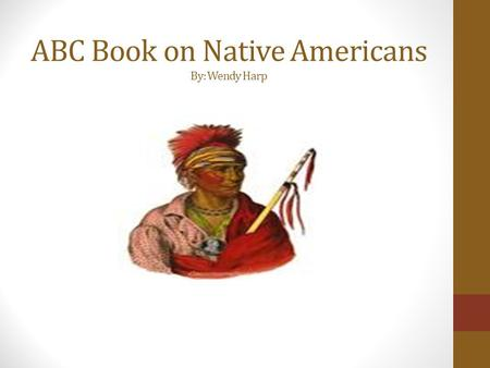 ABC Book on Native Americans By: Wendy Harp. SS4H1 The student will describe how early Native American cultures developed in North America. a. Locate.