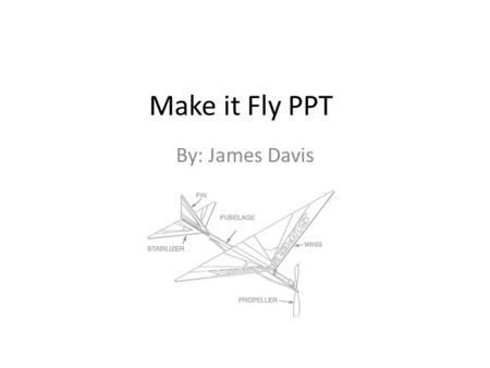 Make it Fly PPT By: James Davis. Weight (W) Lift (L)