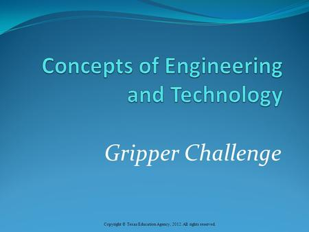 Gripper Challenge Copyright © Texas Education Agency, 2012. All rights reserved.