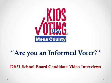 """ Are you an Informed Voter ?"" D#51 School Board Candidate Video Interviews."