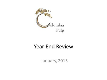 Year End Review January, 2015. Columbia Pulp has had an eventful and productive year. We opened our office on Main Street in September and currently staff.