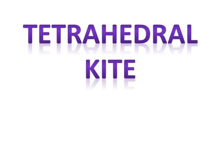 Facts about the Tetrahedral Kite 1.Four pyramid shapes are joined together to make the Tetrahedron Kite. 2.Each pyramid shape is built according to the.