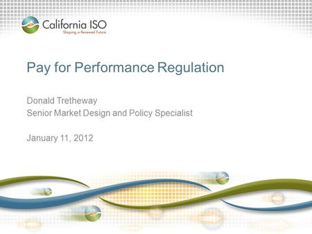 Pay for Performance Regulation Donald Tretheway Senior Market Design and Policy Specialist January 11, 2012.