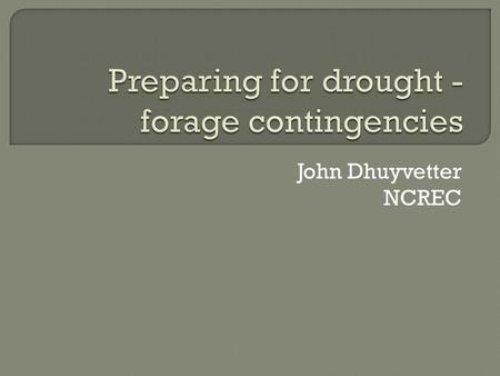 John Dhuyvetter NCREC.  Situation  Stockpile roughage  Other sources  Stretching supply  Reducing need.