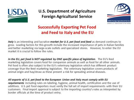 U.S. Department of Agriculture Foreign Agricultural Service Successfully Exporting Pet Food and Feed to Italy and the EU Italy is an interesting and lucrative.