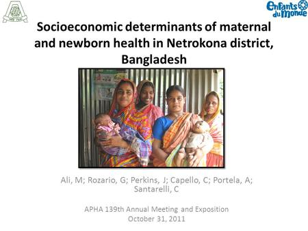 Socioeconomic determinants of maternal and newborn health in Netrokona district, Bangladesh Ali, M; Rozario, G; Perkins, J; Capello, C; Portela, A; Santarelli,