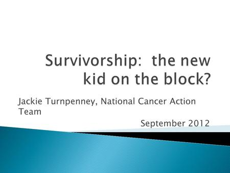 Jackie Turnpenney, National Cancer Action Team September 2012.