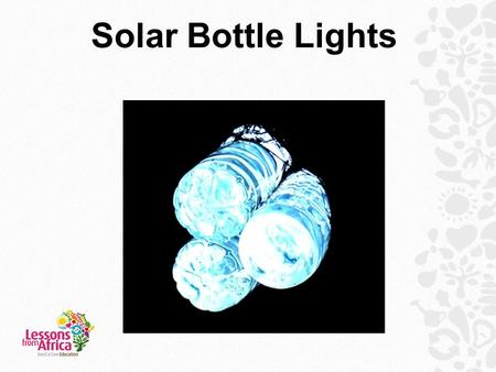 Solar Bottle Lights. What do you think houses are like in rural Uganda? Many houses are built using mud and have thick thatch roofs. They also have very.