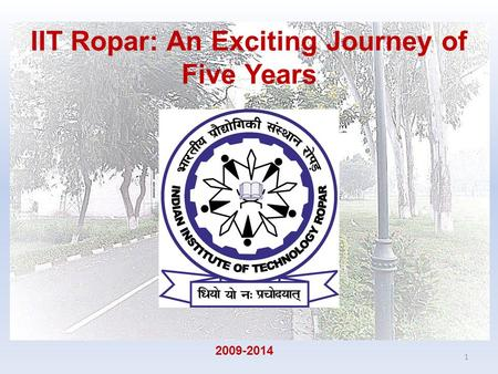 IIT Ropar: An Exciting Journey of Five Years 1 2009-2014.