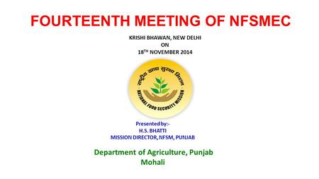 FOURTEENTH MEETING OF NFSMEC Presented by:- H.S. BHATTI MISSION DIRECTOR, NFSM, PUNJAB Department of Agriculture, Punjab Mohali KRISHI BHAWAN, NEW DELHI.