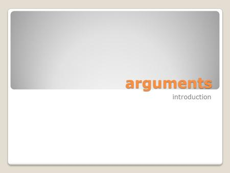 Arguments introduction. arguments An argument is a series of statements, one of which is offered as a statement to be supported, and the rest of which.