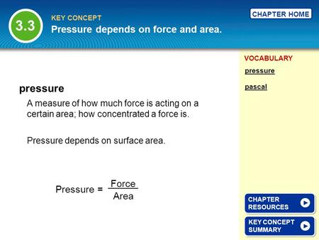 3.3 pressure Pressure depends on force and area. Force Pressure = Area