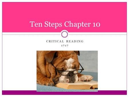 CRITICAL READING 1717 Ten Steps Chapter 10. INTRODUCTION Skilled readers are those who can recognize an author's point and the support for that point.