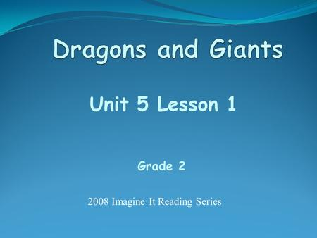 Unit 5 Lesson 1 Grade 2 2008 Imagine It Reading Series.