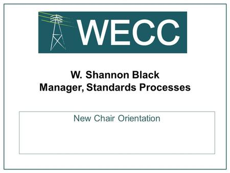 W. Shannon Black Manager, Standards Processes New Chair Orientation.