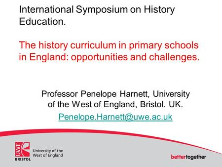 International Symposium on History Education. The history curriculum in primary schools in England: opportunities and challenges. Professor Penelope Harnett,