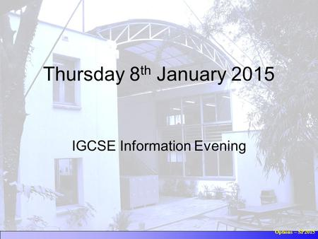 Options – SP2015 Thursday 8 th January 2015 IGCSE Information Evening.