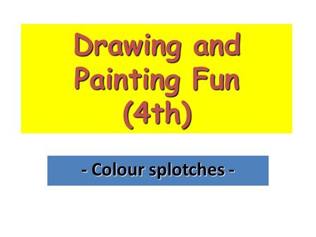 Drawing and Painting Fun (4th) - Colour splotches -
