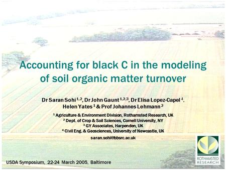 Accounting for black C in the modeling of soil organic matter turnover Dr Saran Sohi 1,2, Dr John Gaunt 1,2,3, Dr Elisa Lopez-Capel 4, Helen Yates 1 &