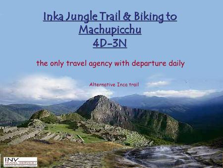 Inka Jungle Trail & Biking to Machupicchu 4D-3N the only travel agency with departure daily Alternative Inca trail.