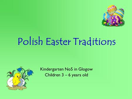 Polish Easter Traditions Kindergarten No5 in Glogow Children 3 – 6 years old.