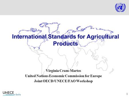 1 Virginia Cram-Martos United Nations Economic Commission for Europe Joint OECD/UNECE/FAO Workshop International Standards for Agricultural Products.