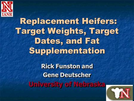 Replacement Heifers: Target Weights, Target Dates, and Fat Supplementation Replacement Heifers: Target Weights, Target Dates, and Fat Supplementation Rick.
